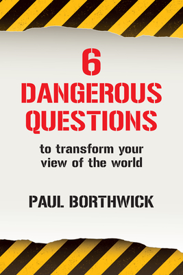 Six Dangerous Questions to Transform Your View of the World - Borthwick, Paul