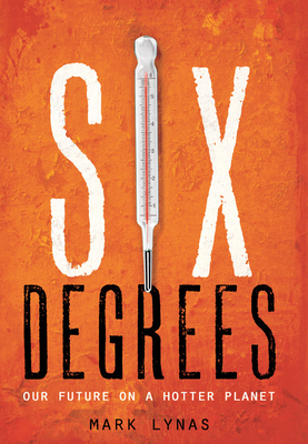 Six Degrees: Our Future on a Hotter Planet - Lynas, Mark