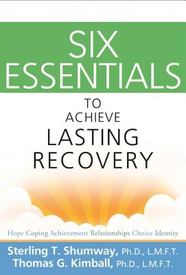Six Essentials to Achieve Lasting Recovery - Shumway, Sterling T