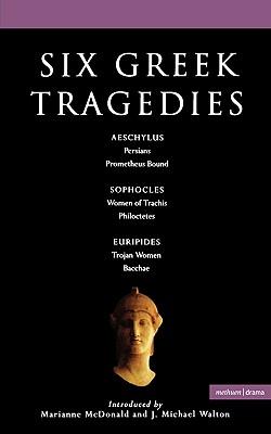 Six Greek Tragedies: Persians; Prometheus Bound; Women of Trachis; Philoctetes; Trojan Women; Bacchae - Walton, J Michael
