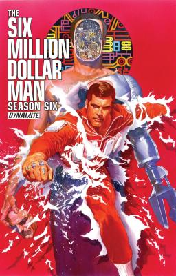 Six Million Dollar Man: Season 6 - Kuhoric, James, and Ramirez, Juan Antonio, and Cabrera, David T