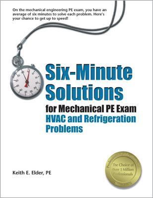 Six-Minute Solutions for Mechanical PE Exam: HVAC and Refrigeration Problems - Elder, Keith E