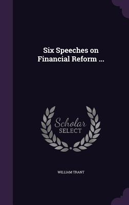 Six Speeches on Financial Reform ... - Trant, William