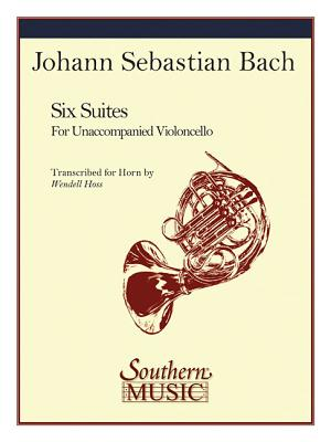 Six Suites: Unaccompanied Horn - Bach, J S (Composer), and Hoss, Wendell