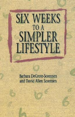 Six Weeks to a Simpler Lifesty - Degrote-Sorensen, Barbara, and Sorensen, David Allen