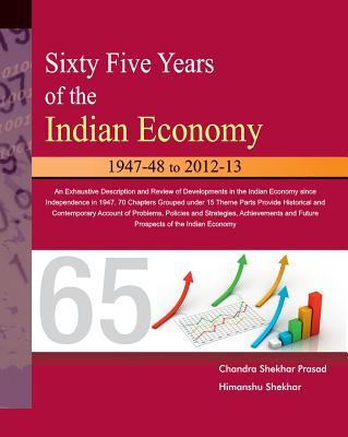 Sixty Five Years of the Indian Economy: 1947-48 to 2012-13 - Prasad, Chandra Shekhar, and Shekhar, Himanshu