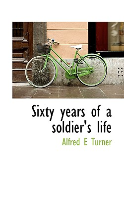 Sixty Years of a Soldier's Life - Turner, Alfred E
