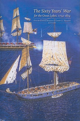 Sixty Years' War for the Great Lakes, 1754-1814 - Skaggs, David Curtis (Editor), and Nelson, Larry L (Editor)
