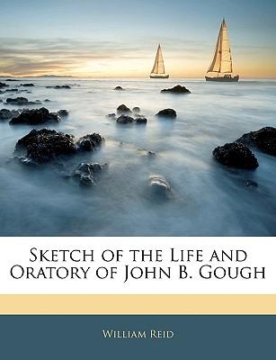 Sketch of the Life and Oratory of John B. Gough - Reid, William