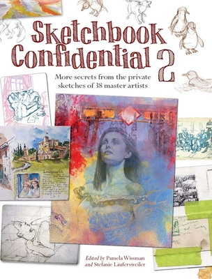 Sketchbook Confidential 2: More Secrets from the Private Sketches of 38 Master Artists - Wissman, Pamela (Editor), and Laufersweiler, Stefanie (Editor)