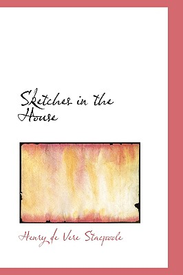 Sketches in the House - Stacpoole, Henry De Vere