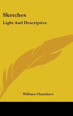 Sketches: Light and Descriptive - Chambers, William