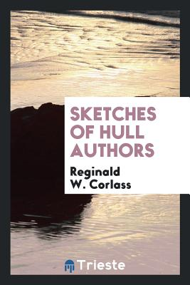 Sketches of Hull Authors - Corlass, Reginald W