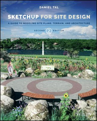 Sketchup for Site Design: A Guide to Modeling Site Plans, Terrain, and Architecture - Tal, Daniel