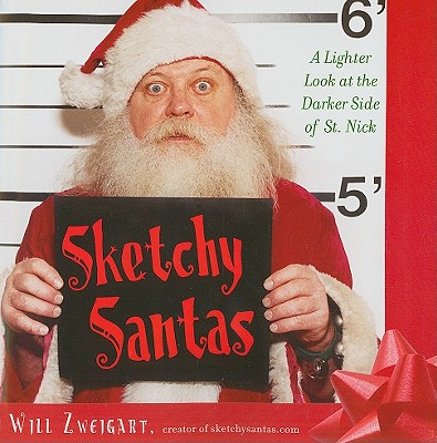 Sketchy Santas: A Lighter Look at the Darker Side of St. Nick - Zweigart, Will