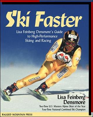 Ski Faster: Lisa Feinberg Densmore's Guide to High Performance Skiing and Racing - Densmore, Lisa Feinberg