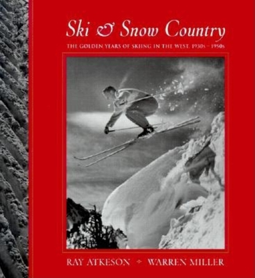 Ski & Snow Country: The Golden Years of Skiing in the West, 1930s-1950s - Atkeson, Ray, and Miller, Warren