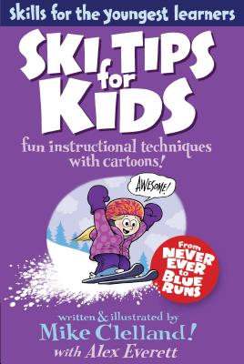 Ski Tips for Kids: Fun Instructional Techniques with Cartoons - Clelland, Mike