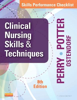 Skills Performance Checklists for Clinical Nursing Skills & Techniques - Perry, Anne Griffin, R.N., and Potter, Patricia A, R.N., PH.D., and Ostendorf, Wendy