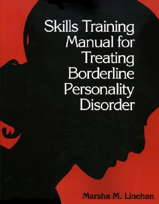 Skills Training Manual for Treating Borderline Personality Disorder - Linehan, Marsha M, PhD, Abpp