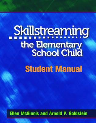 Skillstreaming the Elementary School Child: Student Manual - McGinnis, Ellen, and Goldstein, Arnold P, PhD