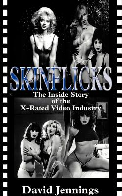 Skinflicks: The Inside Story of the X-Rated Video Industry - Jennings, David