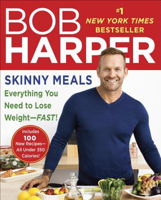Skinny Meals: Everything You Need to Lose Weight-Fast!: A Cookbook - Harper, Bob
