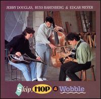 Skip, Hop & Wobble - Jerry Douglas/Russ Barenberg/Edgar Meyer