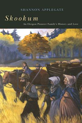 Skookum: An Oregon Pioneer Family's History and Lore - Applegate, Shannon