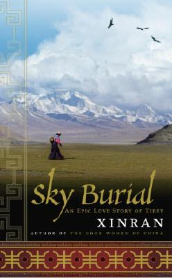 Sky Burial: An Epic Love Story of Tibet - Xue, Xinran, and Xinran, Xinran