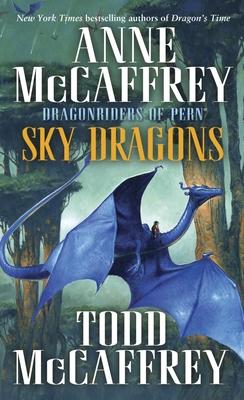 Sky Dragons: Dragonriders of Pern - McCaffrey, Anne, and McCaffrey, Todd J