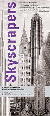 Skyscrapers: A History of the World's Most Extraordinary Buildings - Dupre, Judith, and Smith, Adrian (Introduction by)