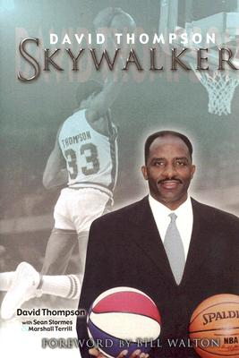 Skywalker: The Remarkable and Inspiring Story of Legendary Basketball Player David Thompson - Thompson, David, and Stormes, Sean, and Terrill, Marshall