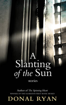 Slanting of the Sun: A Stories - Ryan, Donal