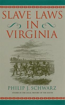Slave Laws in Virginia - Schwarz, Philip J