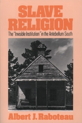 """Slave Religion: The """"Invisible Institution"""" in the Antebellum South -"""