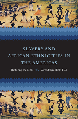 Slavery and African Ethnicities in the Americas: Restoring the Links - Hall, Gwendolyn Midlo
