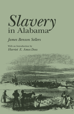 Slavery in Alabama - Sellers, James Benson, and Amos Doss, Harriet E (Introduction by)