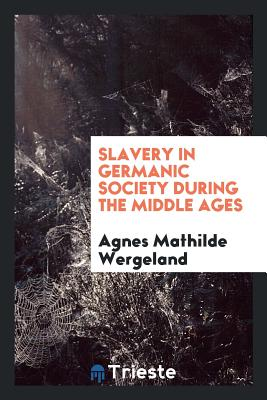 Slavery in Germanic Society During the Middle Ages - Wergeland, Agnes Mathilde