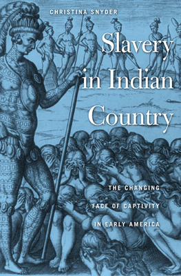 Slavery in Indian Country: The Changing Face of Captivity in Early America - Snyder, Christina