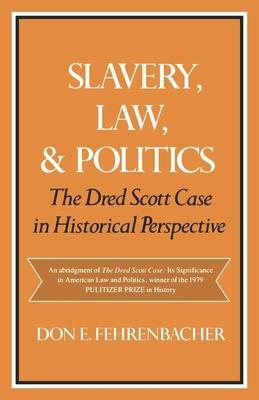 Slavery, Law, and Politics: The Dred Scott Case in Historical Perspective - Fehrenbacher, Don E