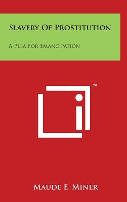 Slavery of Prostitution: A Plea for Emancipation - Miner, Maude E