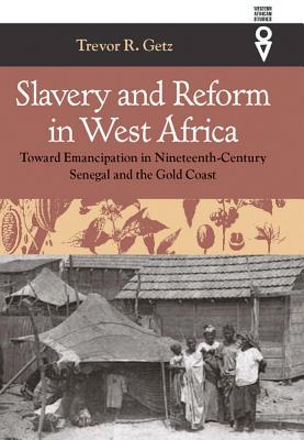Slavery & Reform in West Africa: Toward Emancipation in Nineteenth-Century - Getz, Trevor R, Professor