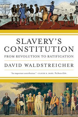 Slavery's Constitution: From Revolution to Ratification - Waldstreicher, David