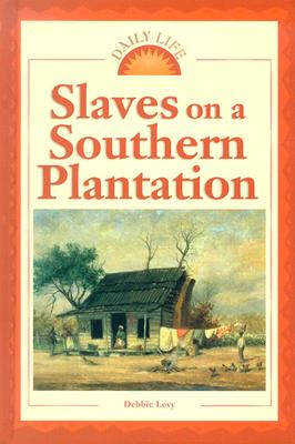 Slaves on a Southern Plantation - Levy, Debbie