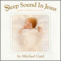 Sleep Sound In Jesus: Gentle Lullabies For Baby - Michael Card