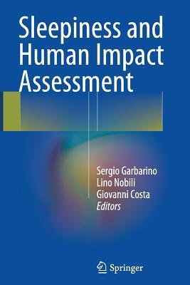 Sleepiness and Human Impact Assessment - Garbarino, Sergio (Editor), and Nobili, Lino (Editor), and Costa, Giovanni (Editor)