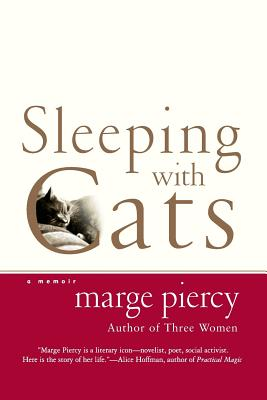 Sleeping with Cats: A Memoir - Piercy, Marge, Professor