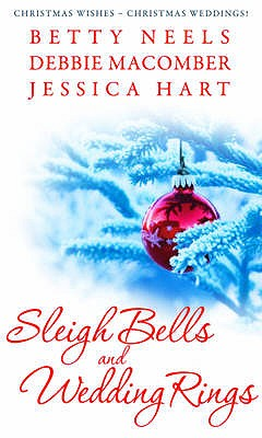 Sleigh Bells and Wedding Rings: WITH The Silver Thaw AND The Christmas Basket AND Mistletoe Marriage - Neels, Betty, and Macomber, Debbie, and Hart, Jessica
