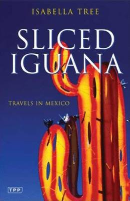 Sliced Iguana: Travels in Mexico - Tree, Isabella